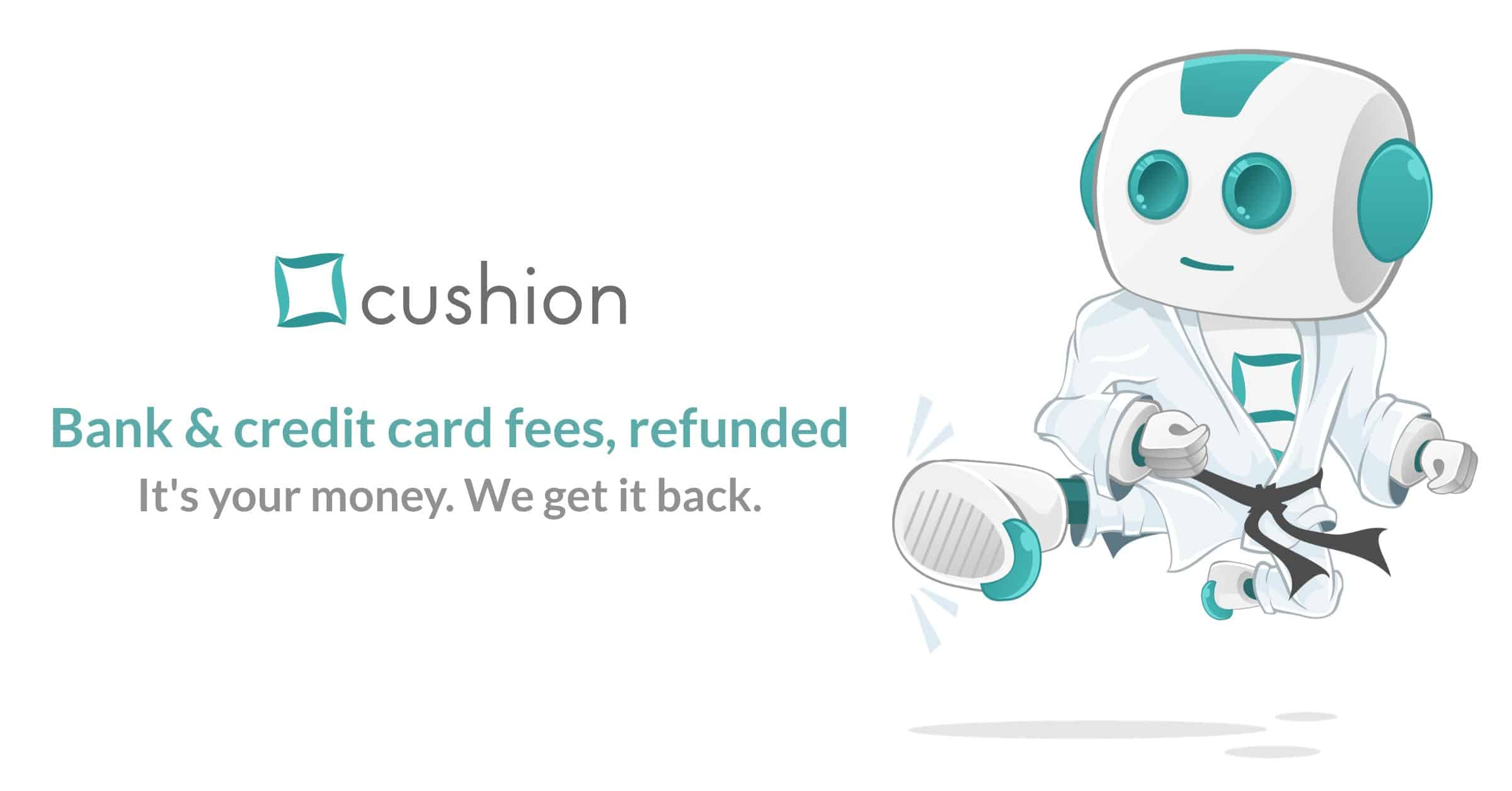 The Cushion App helps you to get your bank and credit card fees refunded.