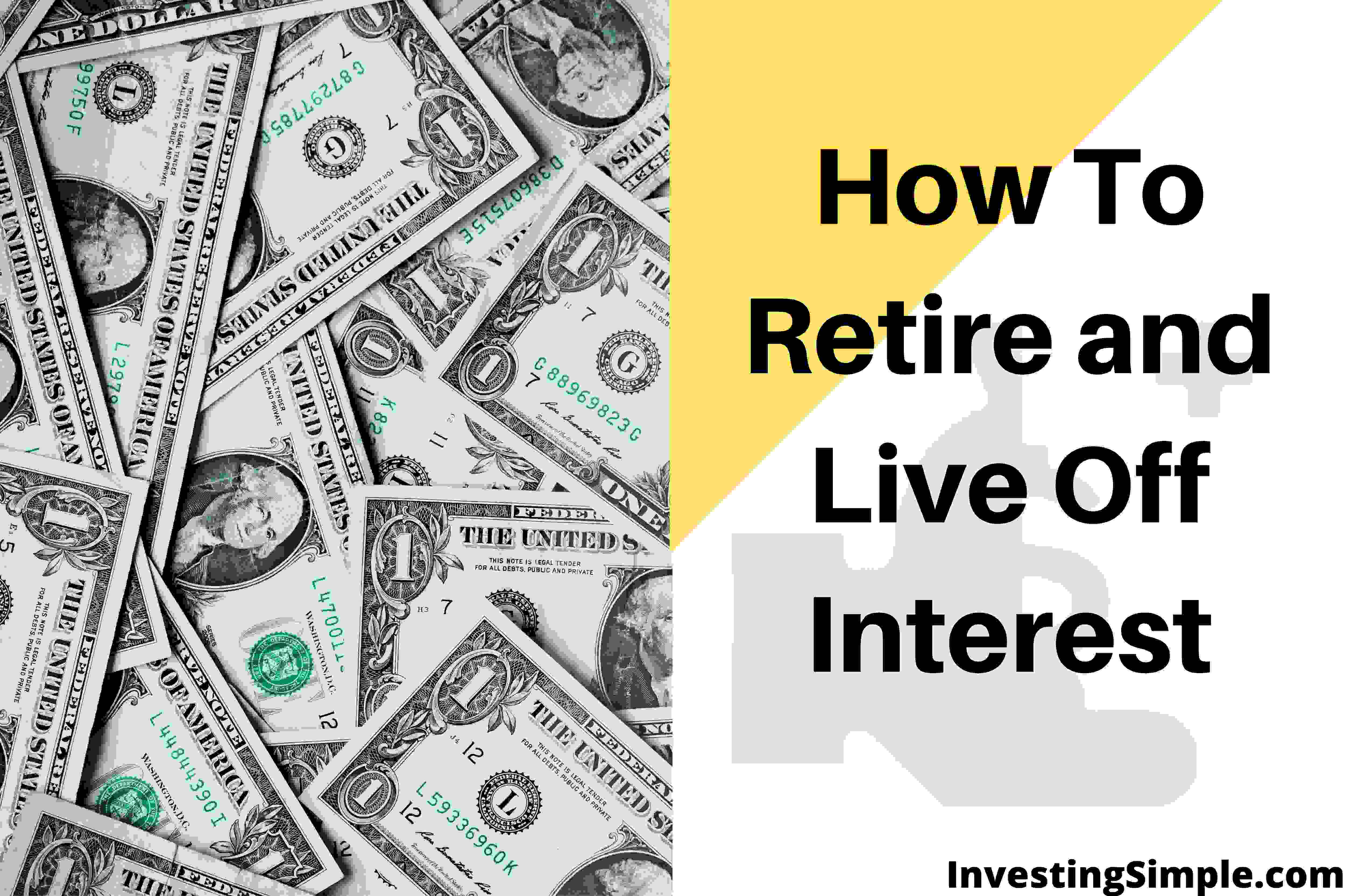 How do you retire and live off of the interest?
