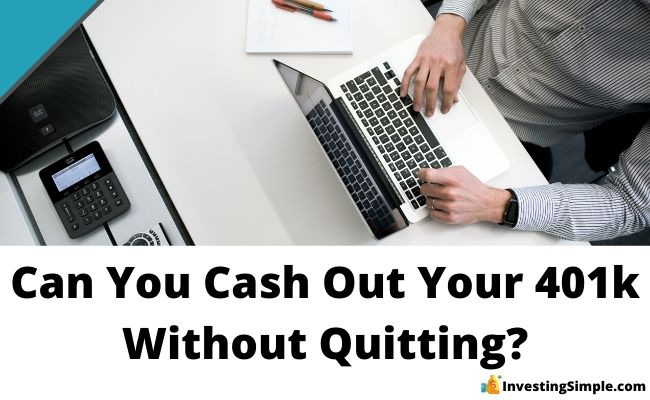 can you cash out your 401k without quitting your job?